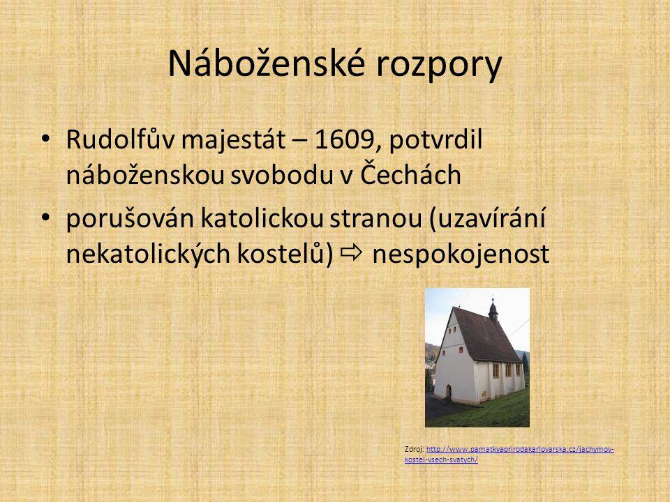 Náboženské rozpory Rudolfův majestát – 1609, potvrdil náboženskou svobodu v Čechách.