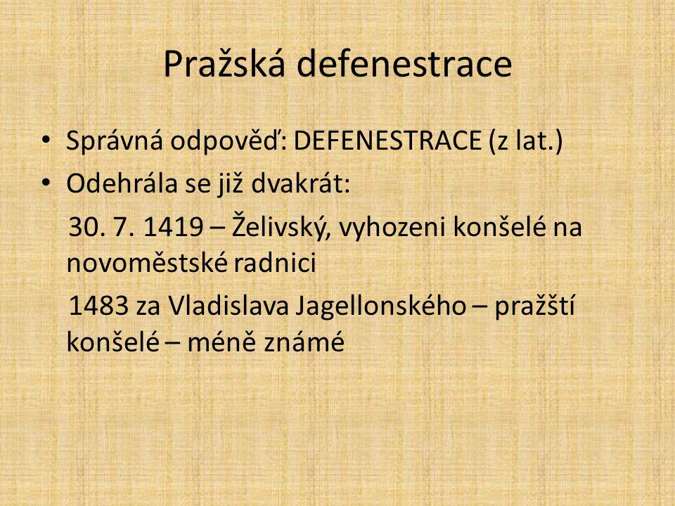Pražská defenestrace Správná odpověď: DEFENESTRACE (z lat.)
