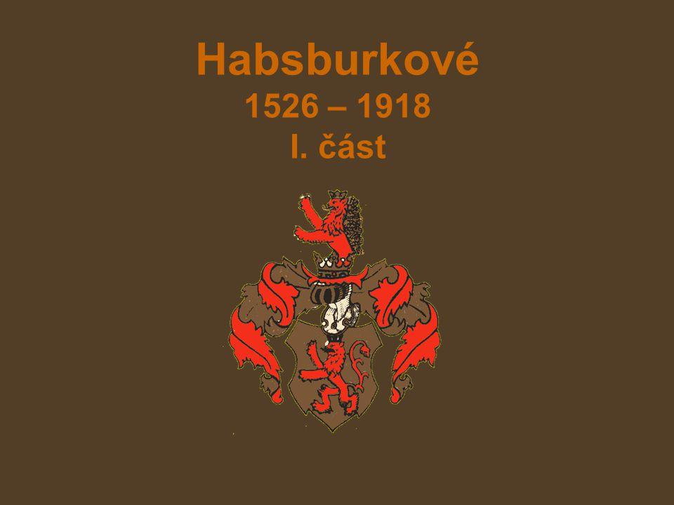 Habsburkové 1526 – 1918 I. část