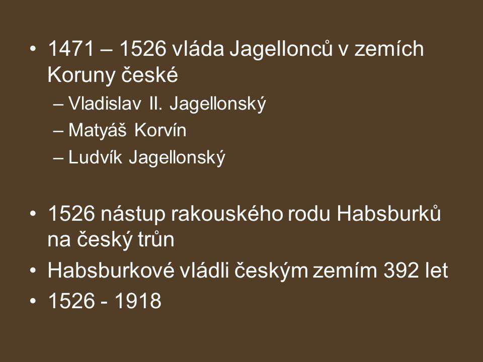 1471 – 1526 vláda Jagellonců v zemích Koruny české