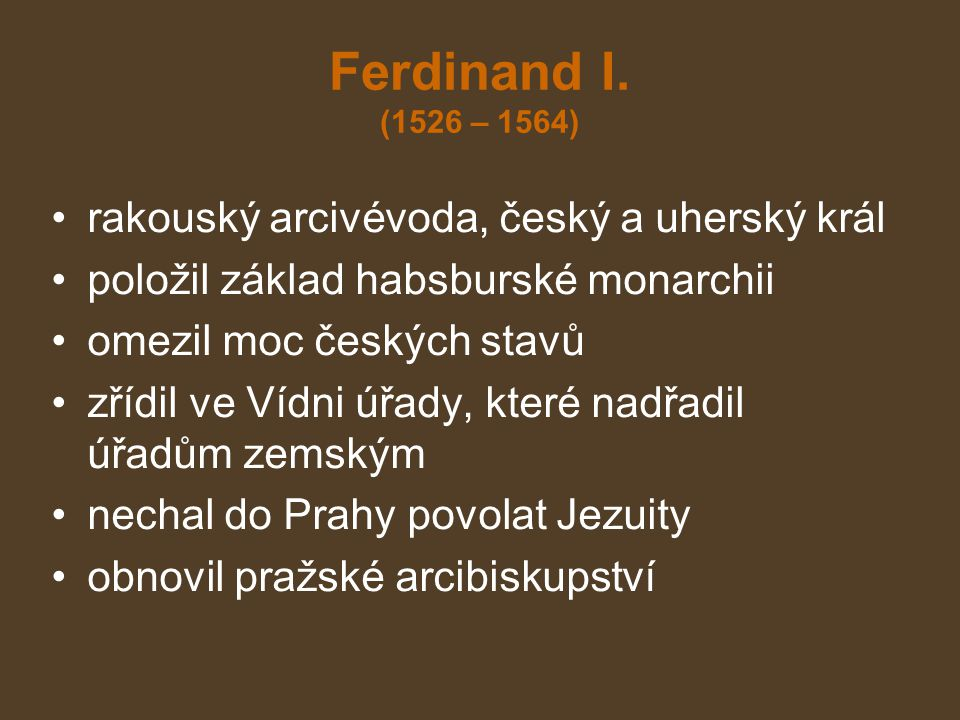 Ferdinand I. (1526 – 1564) rakouský arcivévoda, český a uherský král