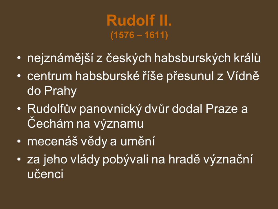 Rudolf II. (1576 – 1611) nejznámější z českých habsburských králů