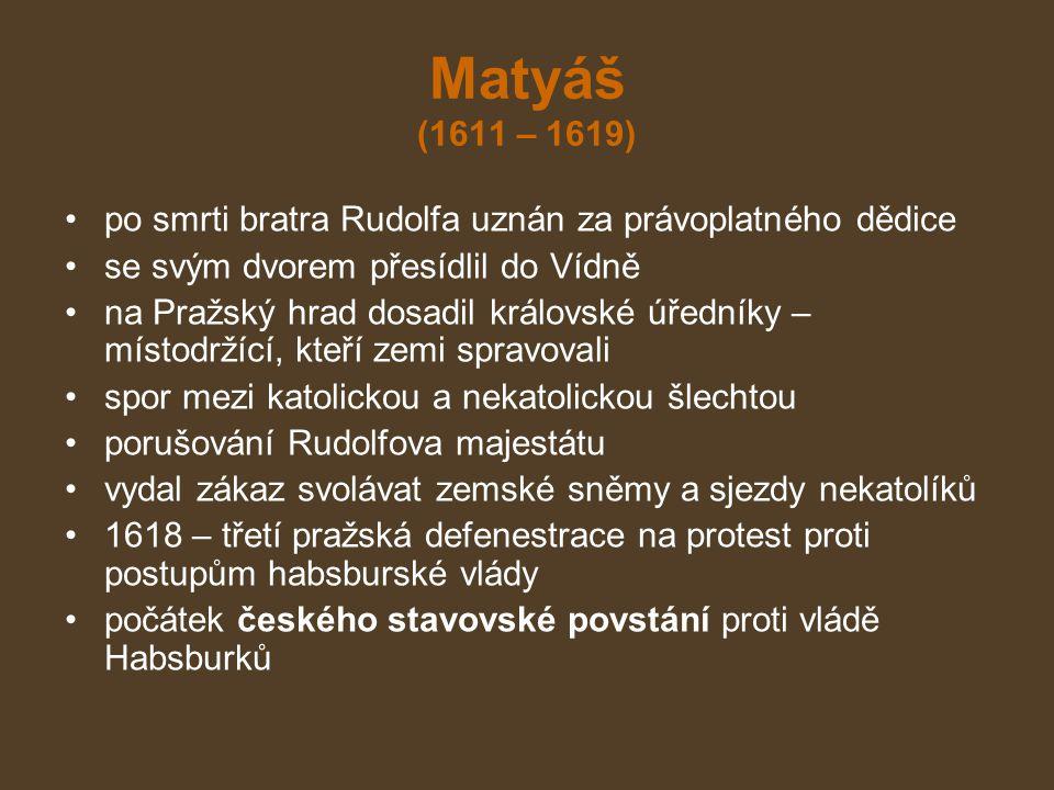 Matyáš (1611 – 1619) po smrti bratra Rudolfa uznán za právoplatného dědice. se svým dvorem přesídlil do Vídně.