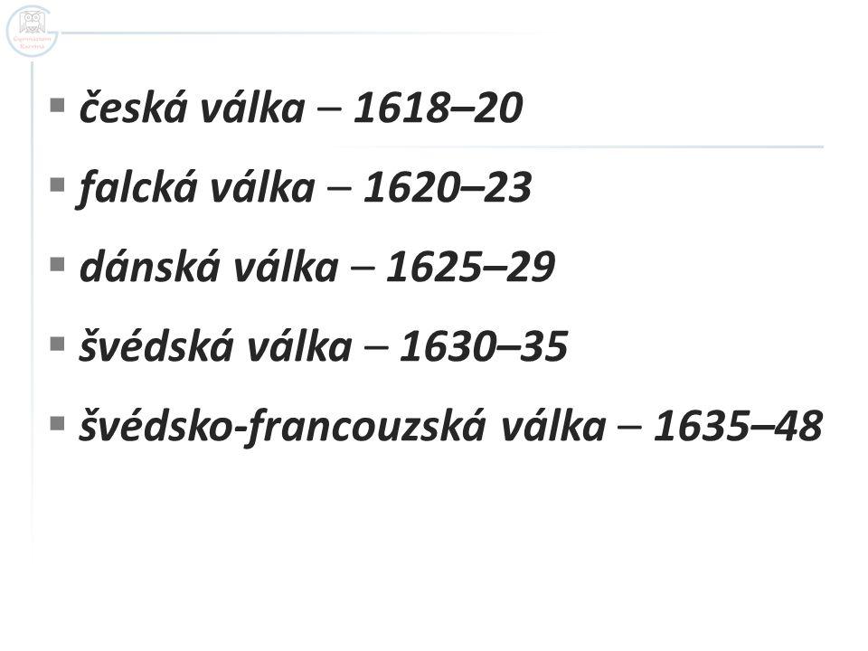 česká válka – 1618–20 falcká válka – 1620–23. dánská válka – 1625–29.