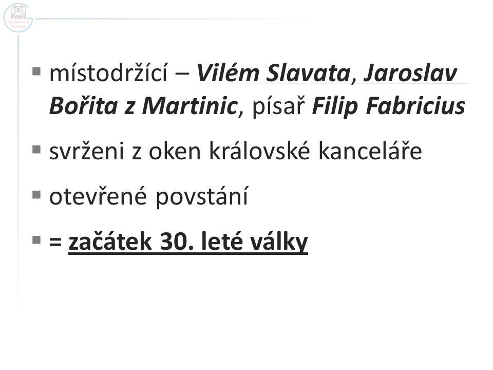 místodržící – Vilém Slavata, Jaroslav Bořita z Martinic, písař Filip Fabricius