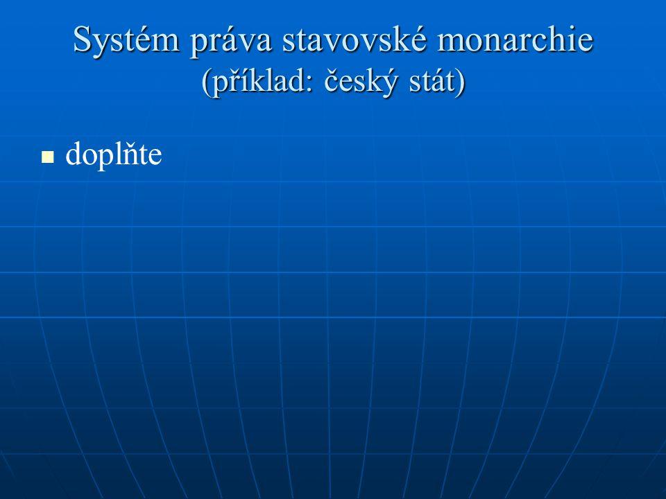 Systém práva stavovské monarchie (příklad: český stát)