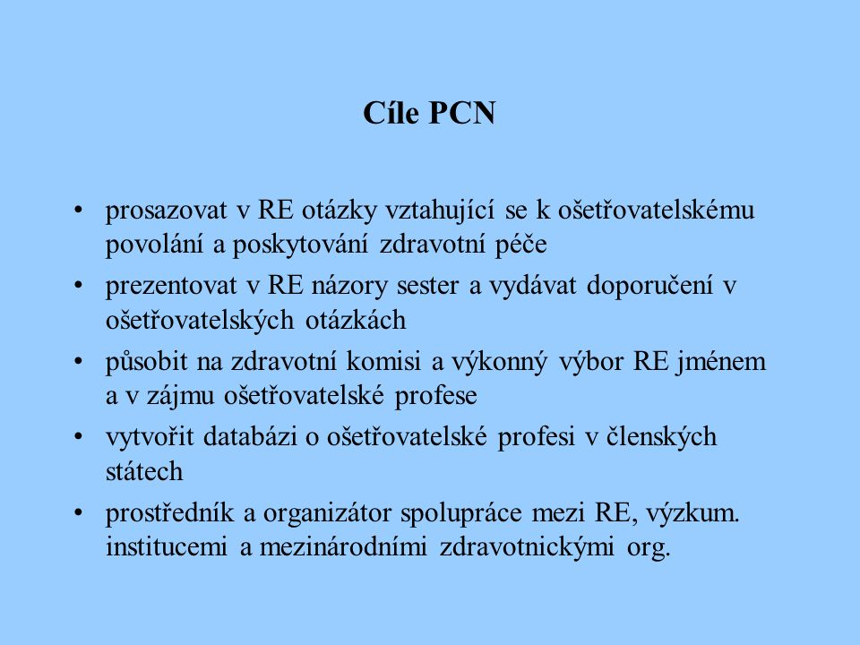 Cíle PCN prosazovat v RE otázky vztahující se k ošetřovatelskému povolání a poskytování zdravotní péče.