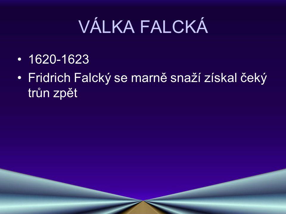 VÁLKA FALCKÁ 1620-1623 Fridrich Falcký se marně snaží získal čeký trůn zpět