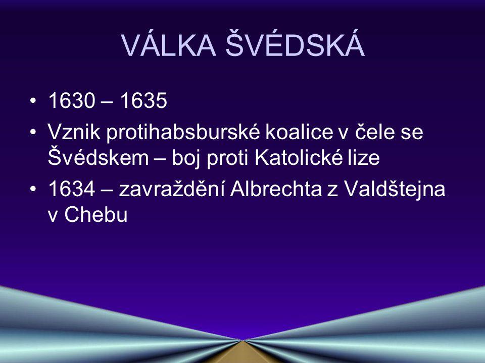 VÁLKA ŠVÉDSKÁ 1630 – 1635. Vznik protihabsburské koalice v čele se Švédskem – boj proti Katolické lize.