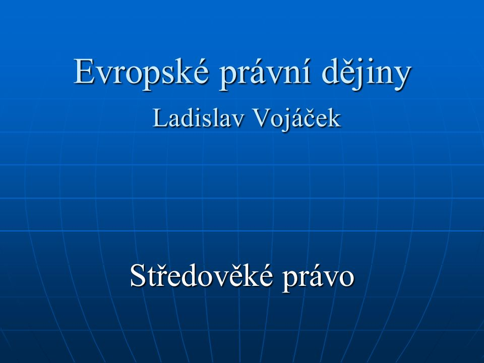 Evropské právní dějiny Ladislav Vojáček