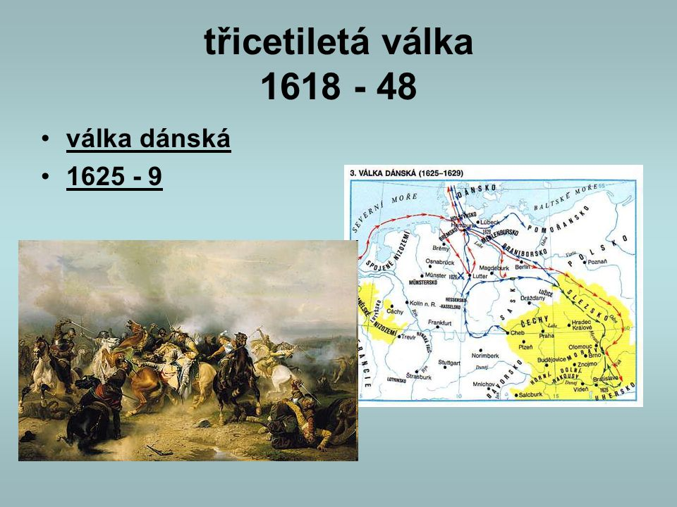 třicetiletá válka 1618 - 48 válka dánská 1625 - 9