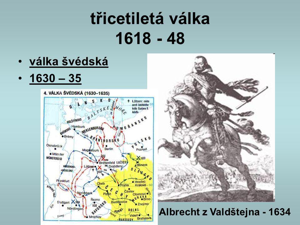 třicetiletá válka 1618 - 48 válka švédská 1630 – 35