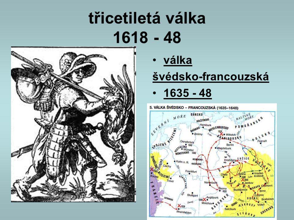 třicetiletá válka 1618 - 48 válka švédsko-francouzská 1635 - 48