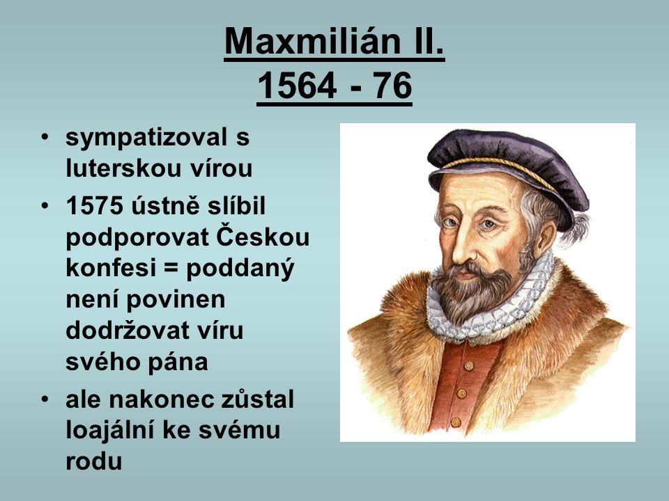 Maxmilián II. 1564 - 76 sympatizoval s luterskou vírou