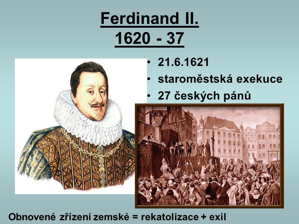 Ferdinand II. 1620 - 37 21.6.1621 staroměstská exekuce 27 českých pánů