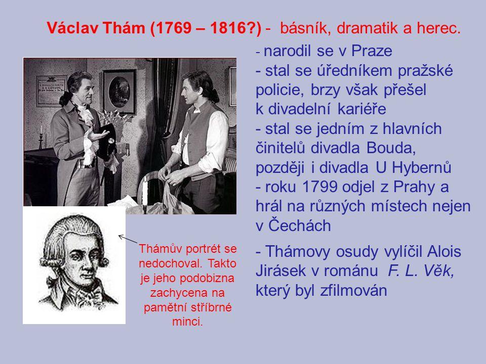 Václav Thám (1769 – 1816 ) - básník, dramatik a herec.