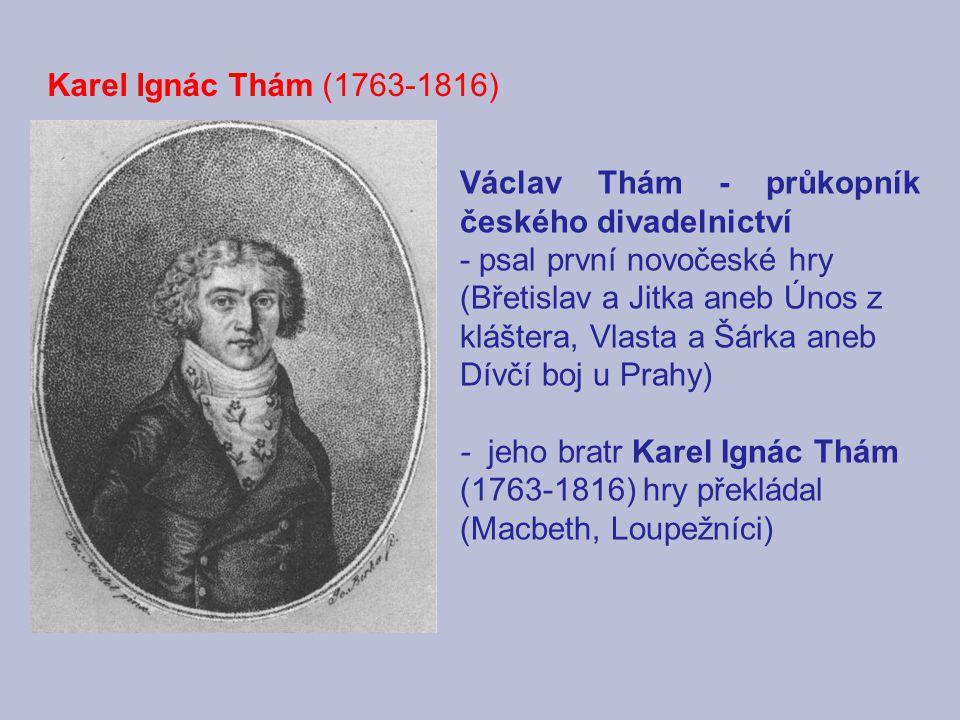 Karel Ignác Thám (1763-1816) Václav Thám - průkopník českého divadelnictví.