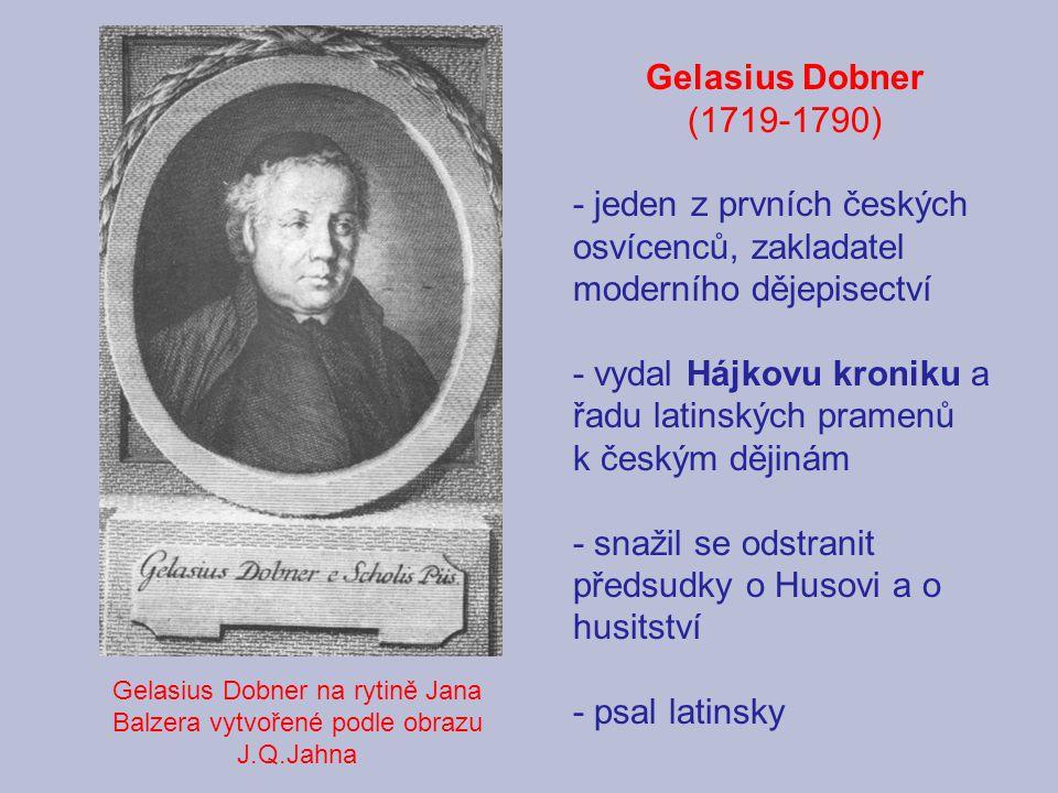 - jeden z prvních českých osvícenců, zakladatel moderního dějepisectví