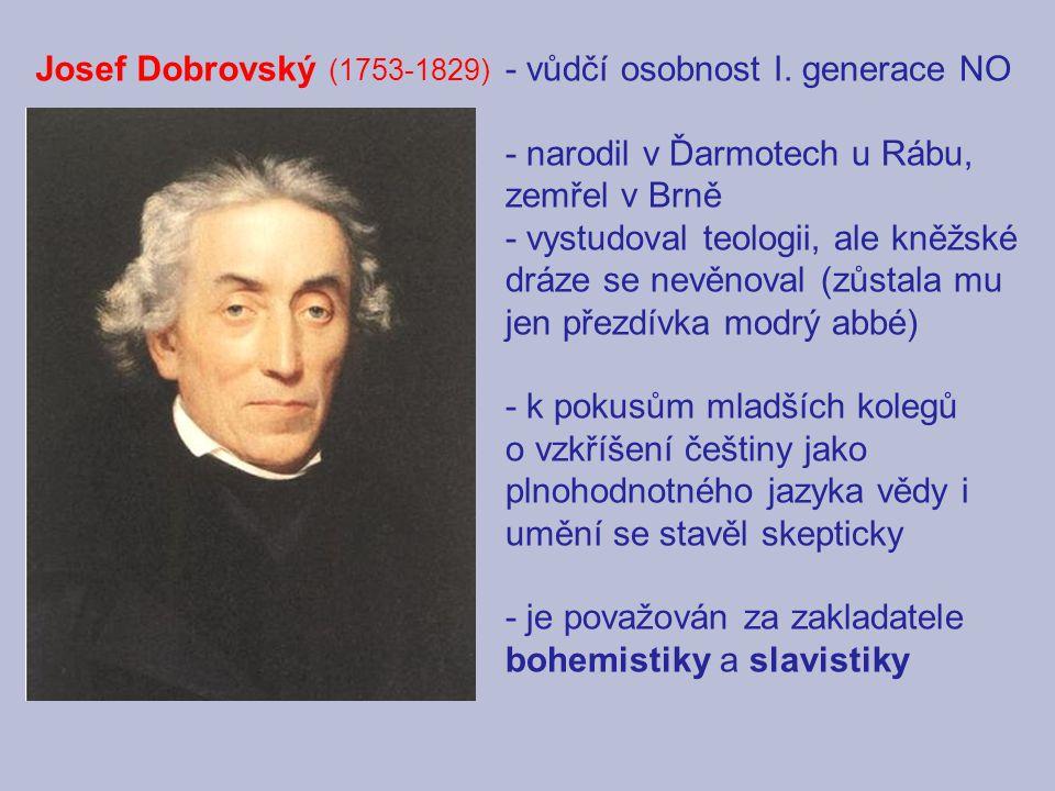 Josef Dobrovský (1753-1829) - vůdčí osobnost I. generace NO. - narodil v Ďarmotech u Rábu, zemřel v Brně.