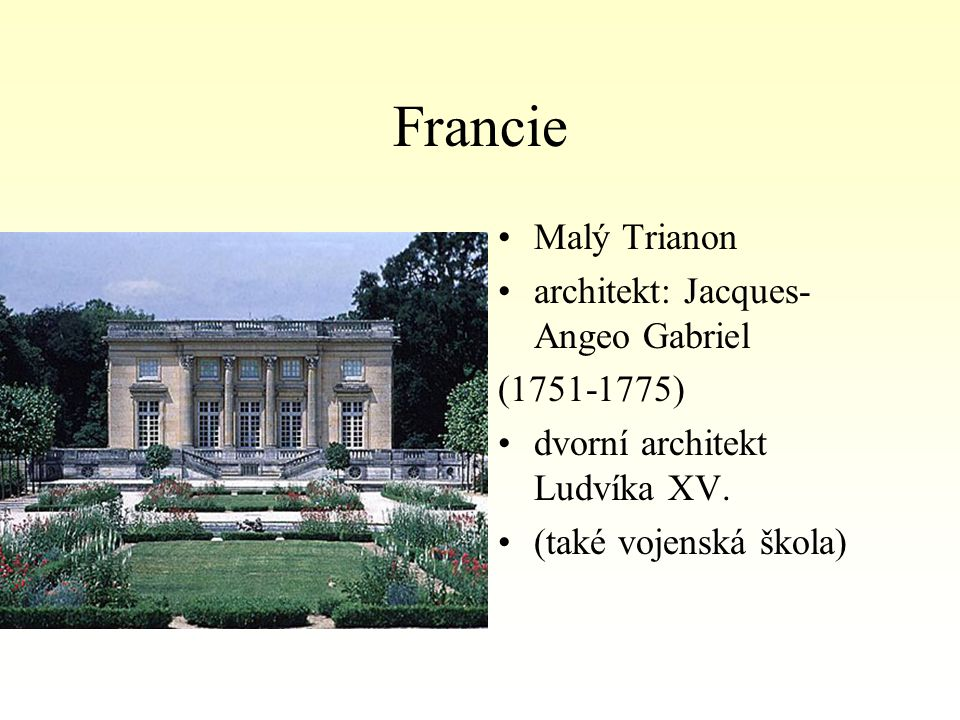 Francie Malý Trianon architekt: Jacques-Angeo Gabriel (1751-1775)