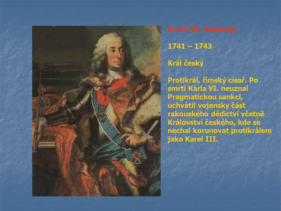 Karel VII. Bavorský 1741 – 1743. Král český.