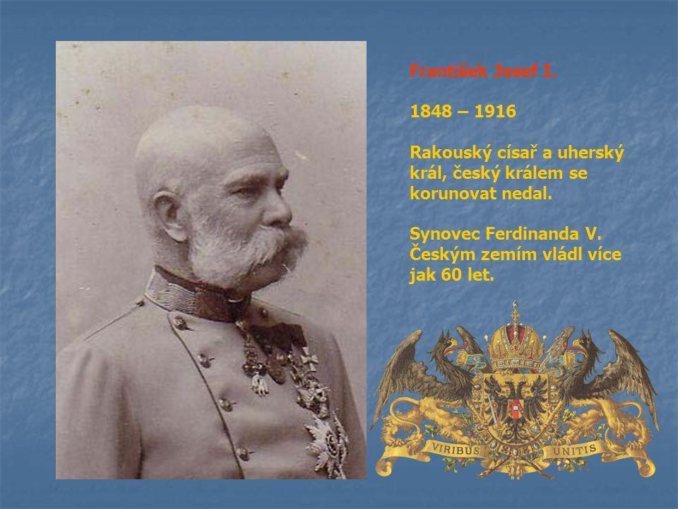 František Josef I. 1848 – 1916. Rakouský císař a uherský král, český králem se korunovat nedal.