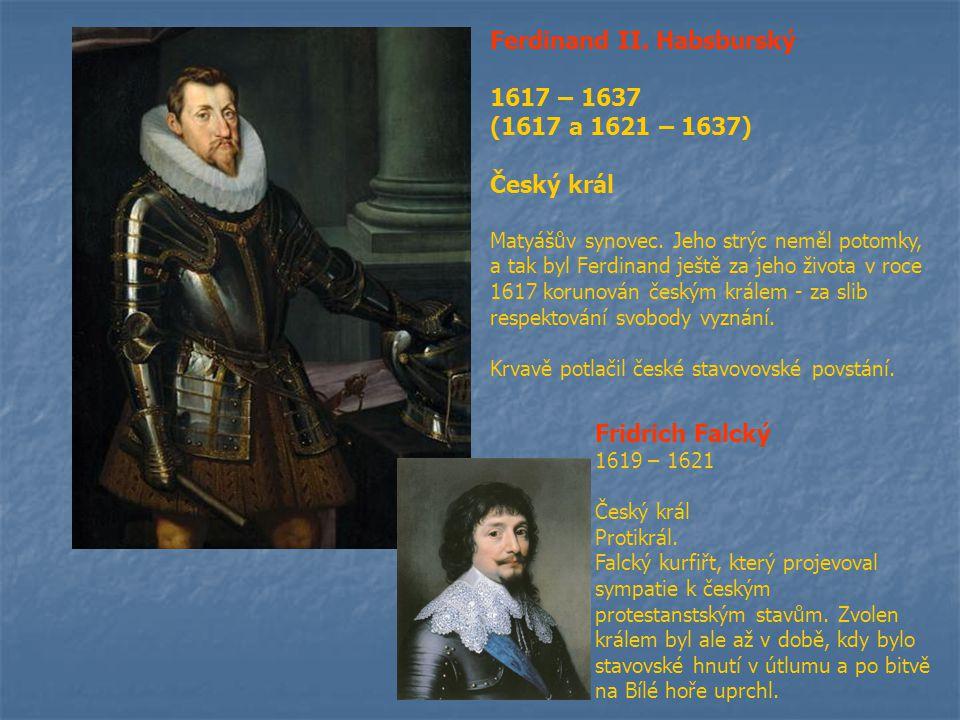 Ferdinand II. Habsburský 1617 – 1637 (1617 a 1621 – 1637) Český král