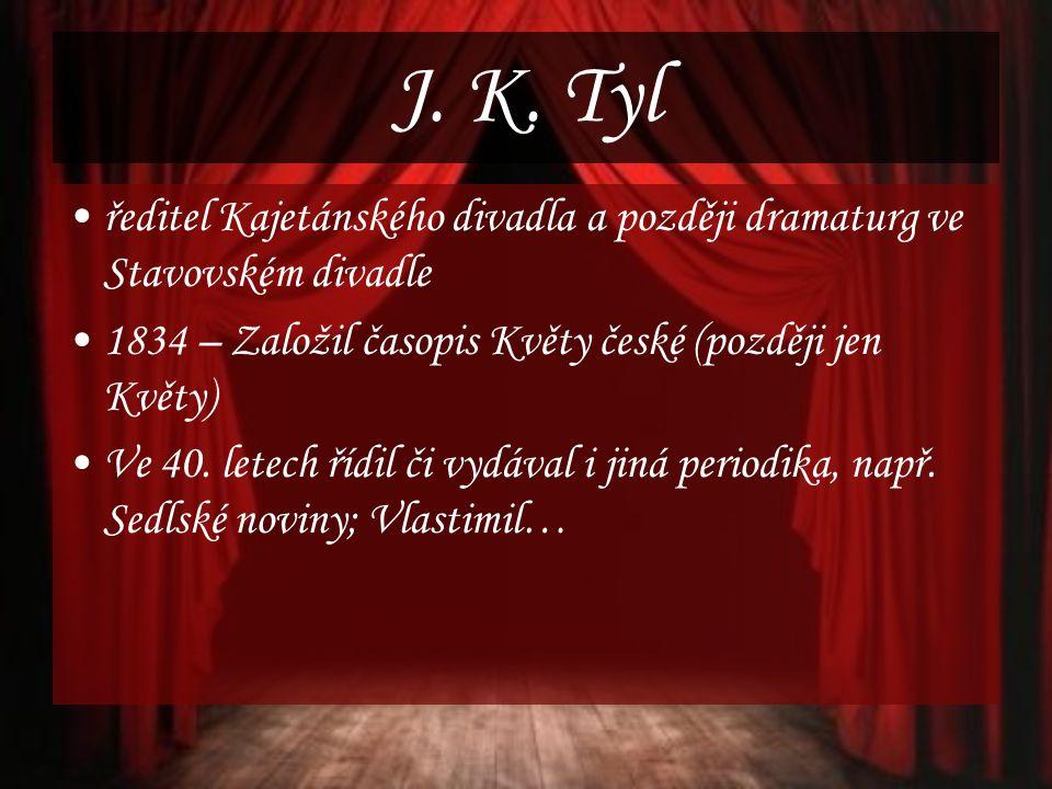 J. K. Tyl ředitel Kajetánského divadla a později dramaturg ve Stavovském divadle. 1834 – Založil časopis Květy české (později jen Květy)