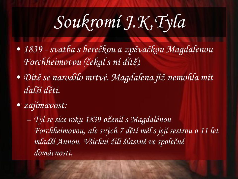 Soukromí J.K.Tyla 1839 - svatba s herečkou a zpěvačkou Magdalenou Forchheimovou (čekal s ní dítě).