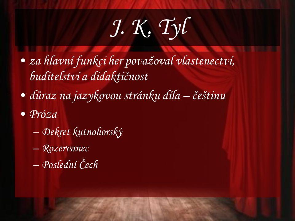 J. K. Tyl za hlavní funkci her považoval vlastenectví, buditelství a didaktičnost. důraz na jazykovou stránku díla – češtinu.