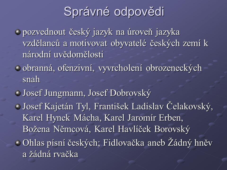 Správné odpovědi pozvednout český jazyk na úroveň jazyka vzdělanců a motivovat obyvatelé českých zemí k národní uvědomělosti.