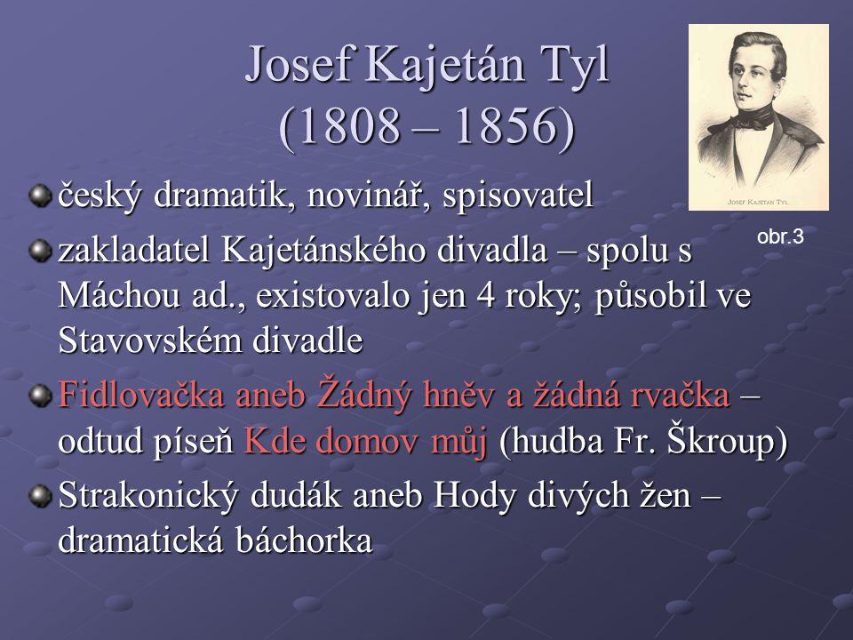 Josef Kajetán Tyl (1808 – 1856) český dramatik, novinář, spisovatel