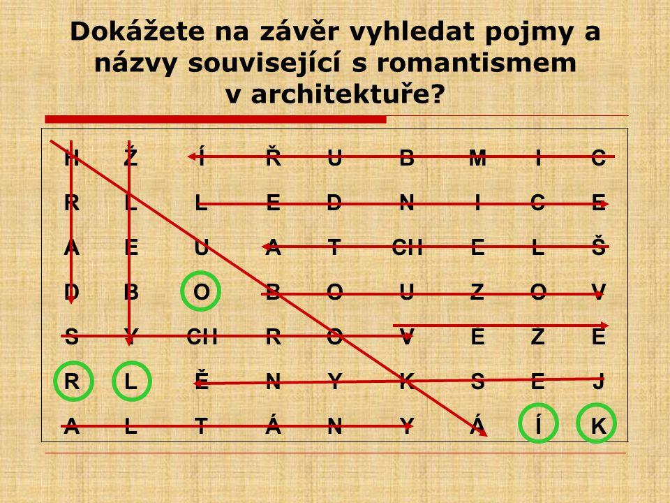Dokážete na závěr vyhledat pojmy a názvy související s romantismem v architektuře