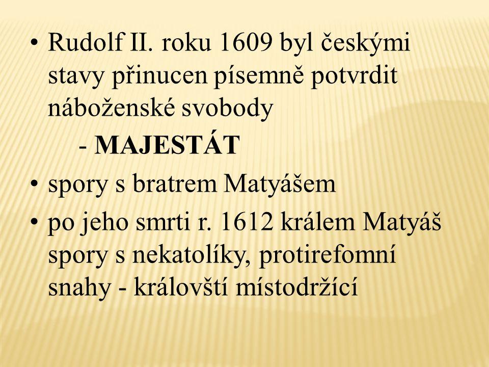 Rudolf II. roku 1609 byl českými stavy přinucen písemně potvrdit náboženské svobody