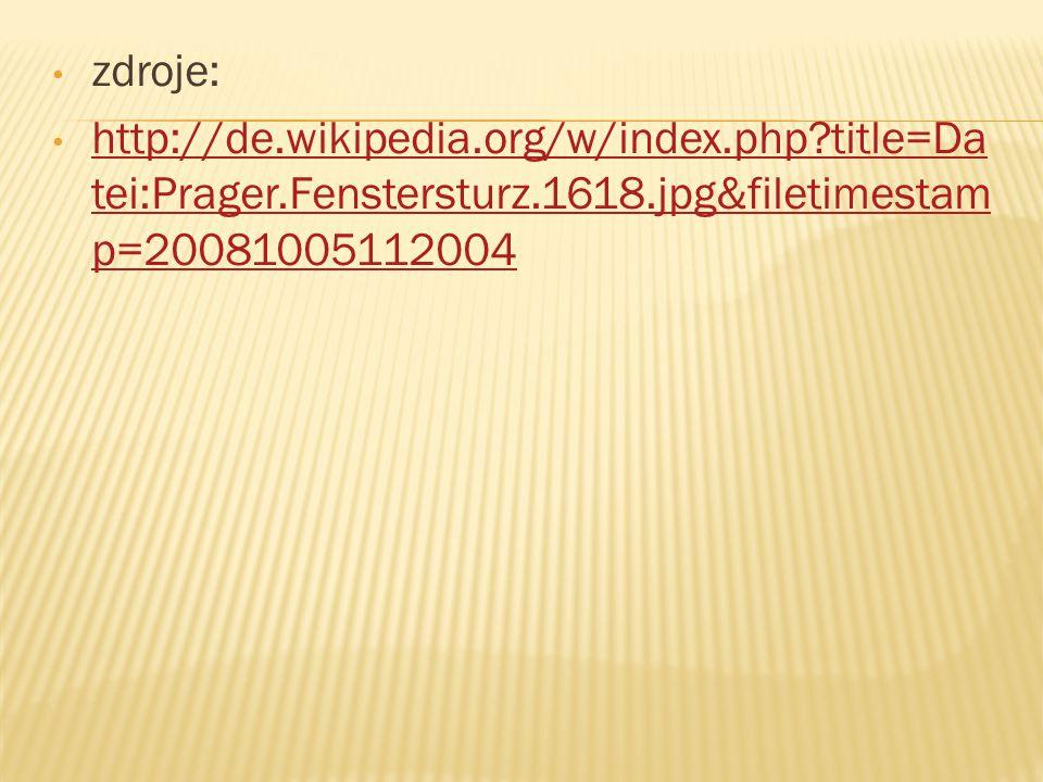 zdroje: http://de.wikipedia.org/w/index.php title=Da tei:Prager.Fenstersturz.1618.jpg&filetimestam p=20081005112004.