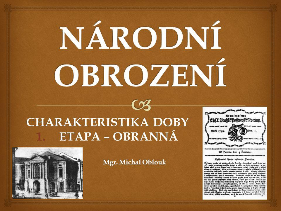 CHARAKTERISTIKA DOBY ETAPA – OBRANNÁ Mgr. Michal Oblouk