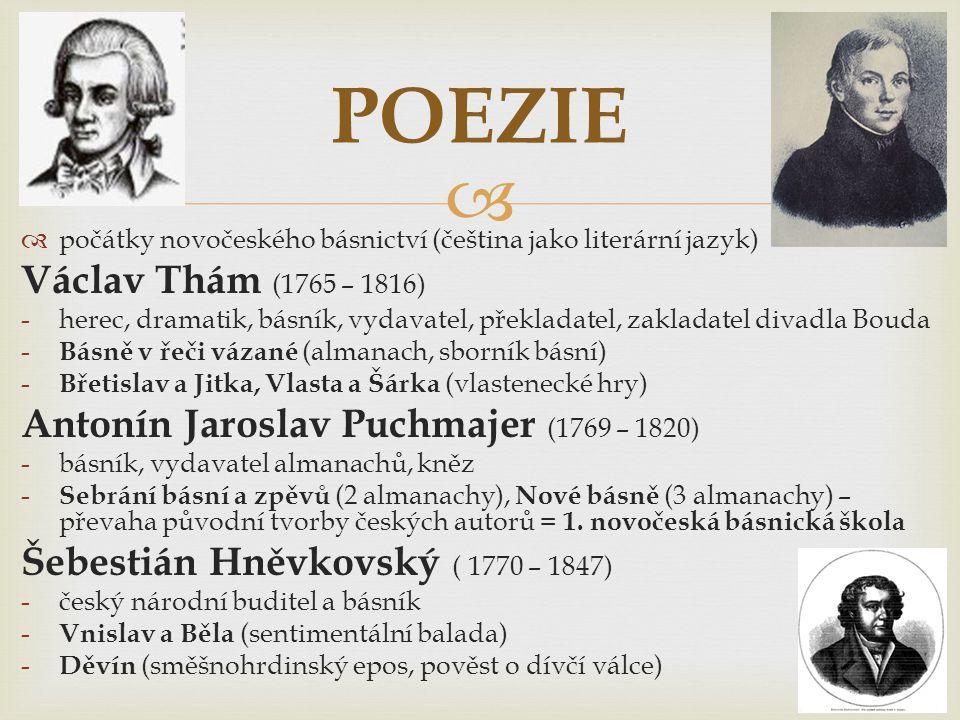 POEZIE počátky novočeského básnictví (čeština jako literární jazyk) Václav Thám (1765 – 1816)