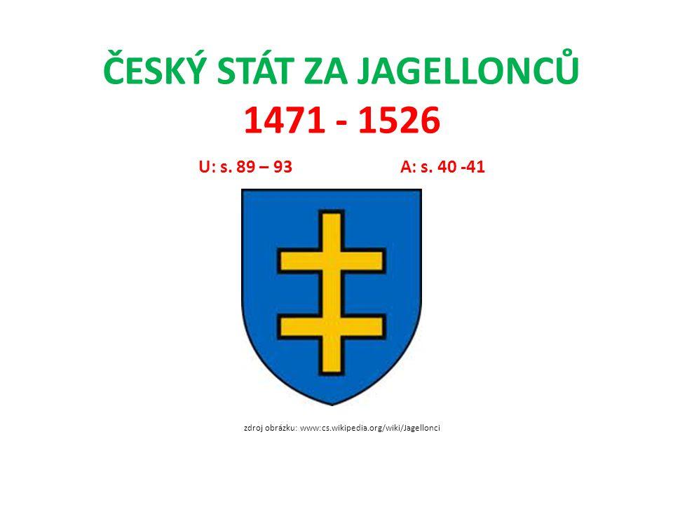 ČESKÝ STÁT ZA JAGELLONCŮ 1471 - 1526