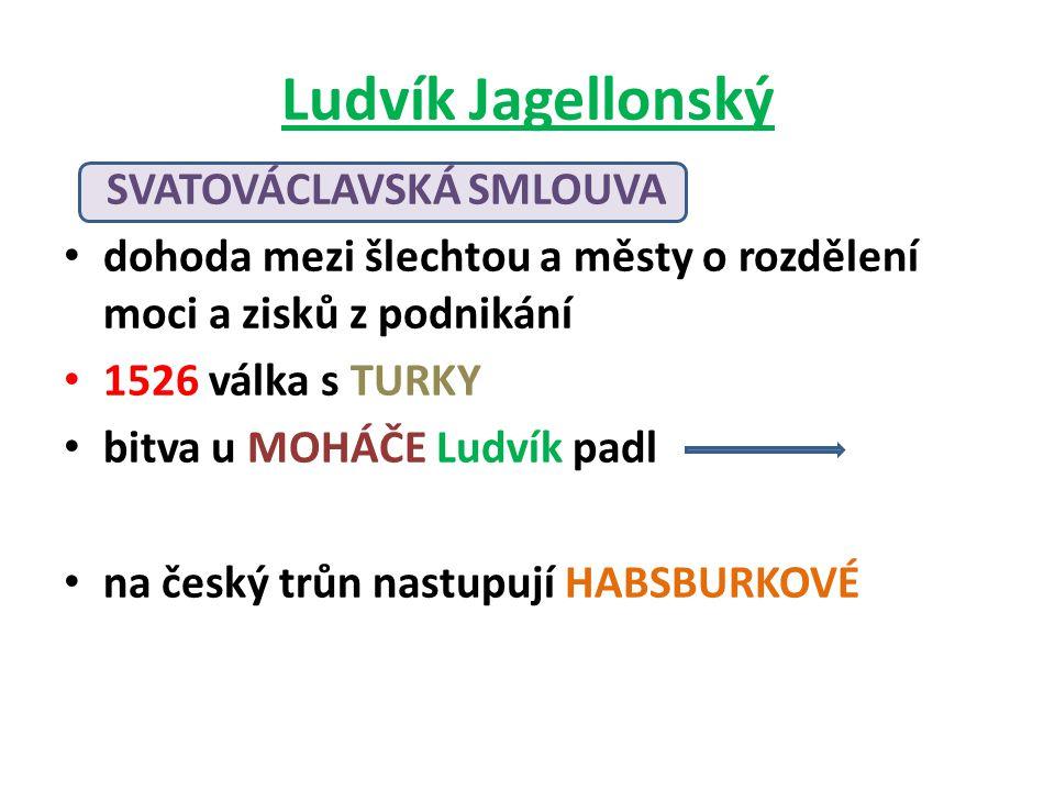 Ludvík Jagellonský SVATOVÁCLAVSKÁ SMLOUVA