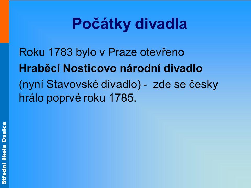 Počátky divadla Roku 1783 bylo v Praze otevřeno Hraběcí Nosticovo národní divadlo (nyní Stavovské divadlo) - zde se česky hrálo poprvé roku 1785.