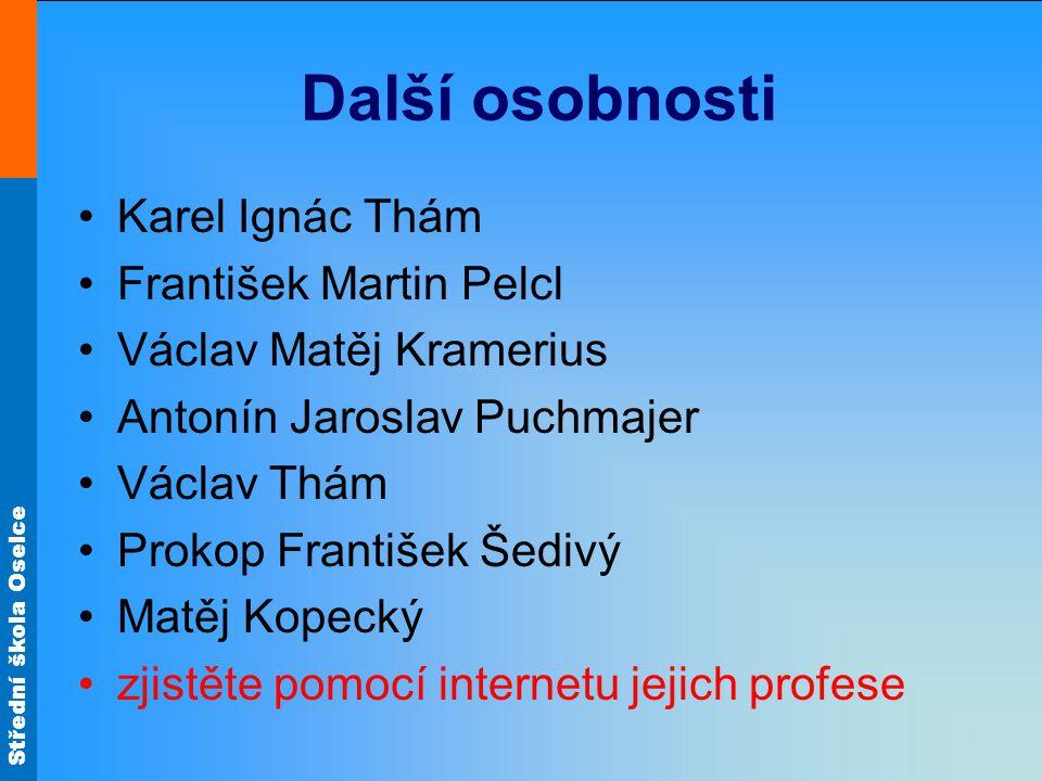 Další osobnosti Karel Ignác Thám František Martin Pelcl