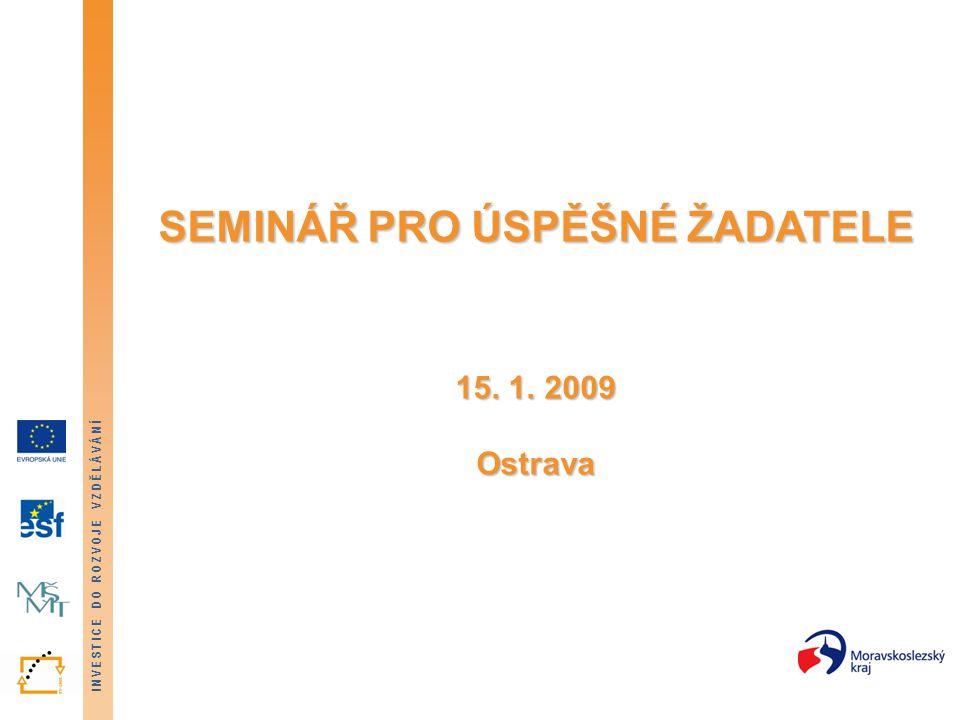 SEMINÁŘ PRO ÚSPĚŠNÉ ŽADATELE 15. 1. 2009 Ostrava