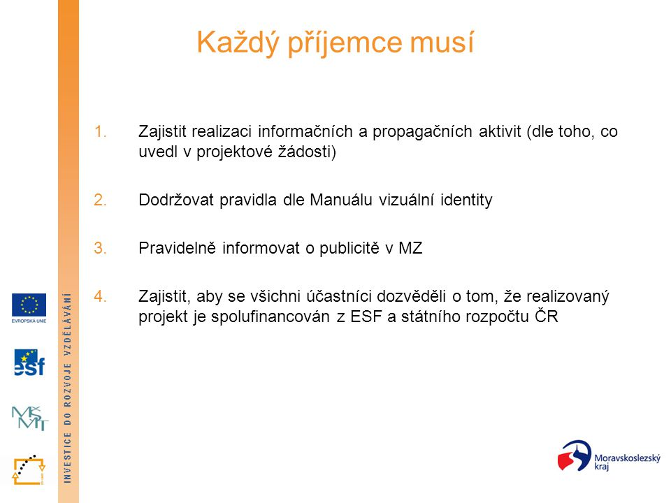 Každý příjemce musí Zajistit realizaci informačních a propagačních aktivit (dle toho, co uvedl v projektové žádosti)