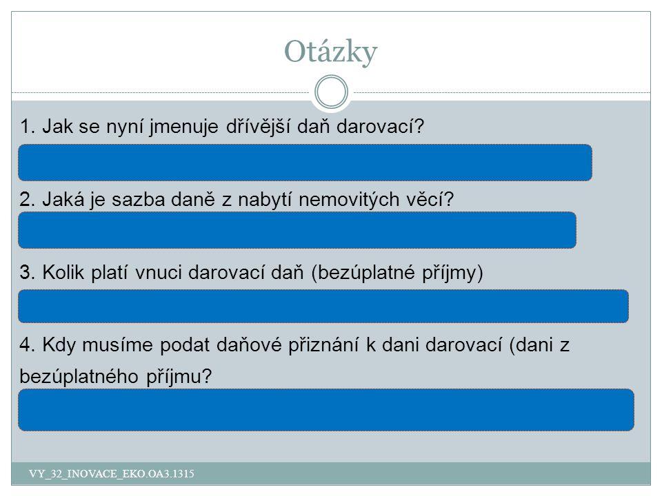 Otázky 1. Jak se nyní jmenuje dřívější daň darovací