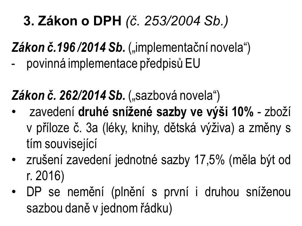 """3. Zákon o DPH (č. 253/2004 Sb.) Zákon č.196 /2014 Sb. (""""implementační novela ) povinná implementace předpisů EU."""