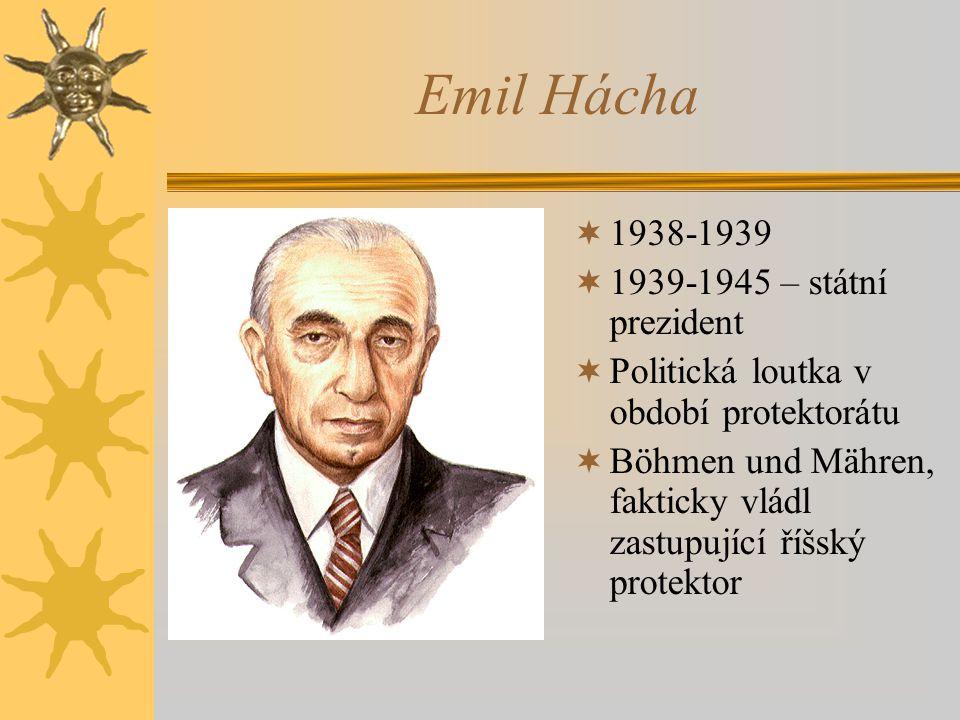 Emil Hácha 1938-1939 1939-1945 – státní prezident