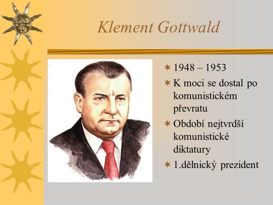 Klement Gottwald 1948 – 1953. K moci se dostal po komunistickém převratu. Období nejtvrdší komunistické diktatury.