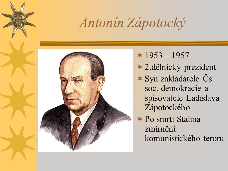 Antonín Zápotocký 1953 – 1957 2.dělnický prezident