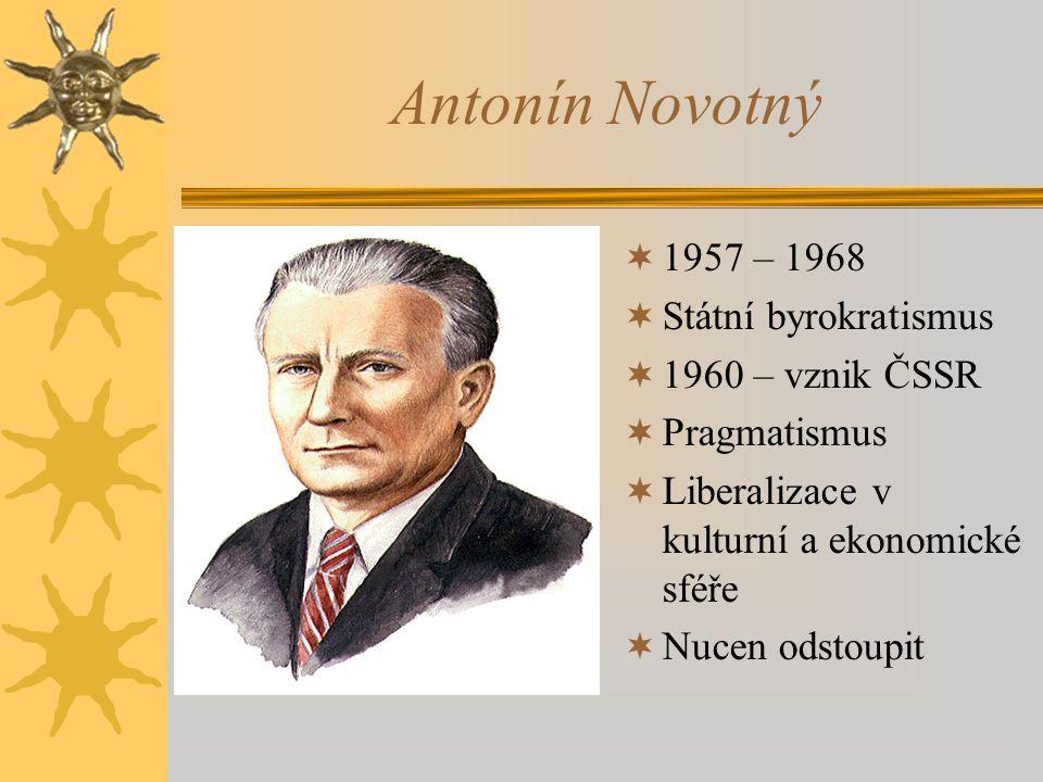 Antonín Novotný 1957 – 1968 Státní byrokratismus 1960 – vznik ČSSR