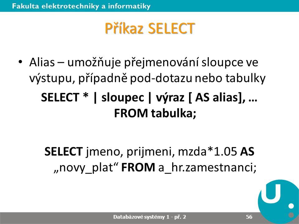 Příkaz SELECT Alias – umožňuje přejmenování sloupce ve výstupu, případně pod-dotazu nebo tabulky.